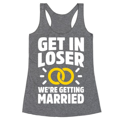 Get In Loser, We're Getting Married Racerback Tank Top
