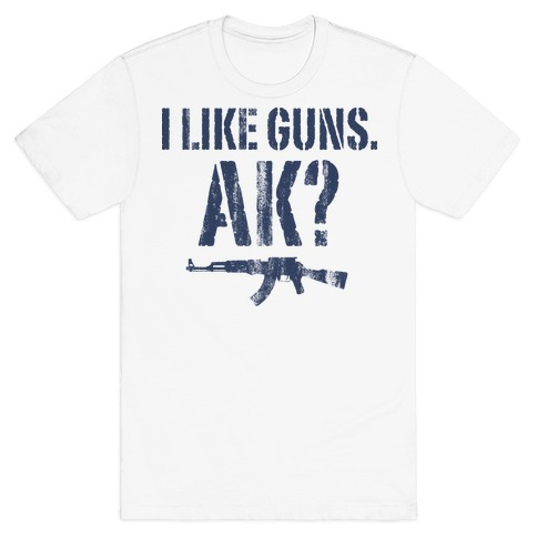 I Like Guns. AK? Mens T-Shirt