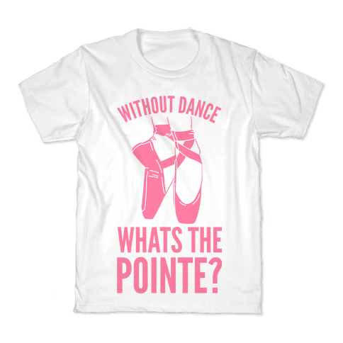 Without Dance Whats the Pointe Kids T-Shirt