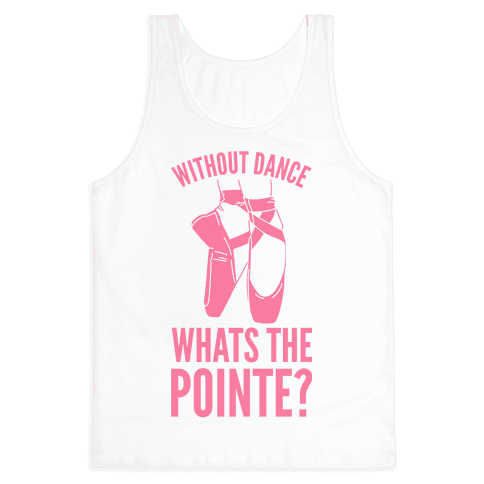 Without Dance Whats the Pointe Tank Top
