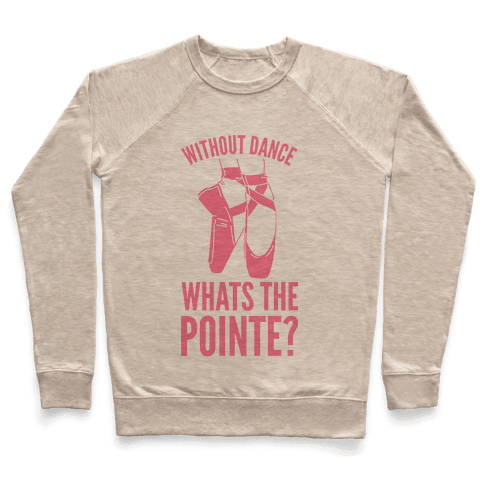 Without Dance Whats the Pointe Pullover
