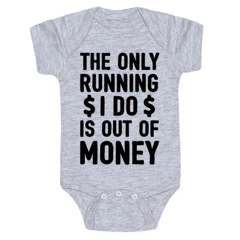 The Only Running I Do Is Out Of Money Baby Onesy