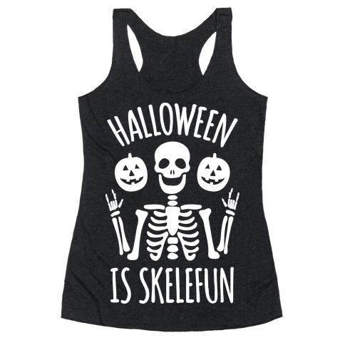 Halloween Is SkeleFUN Racerback Tank Top