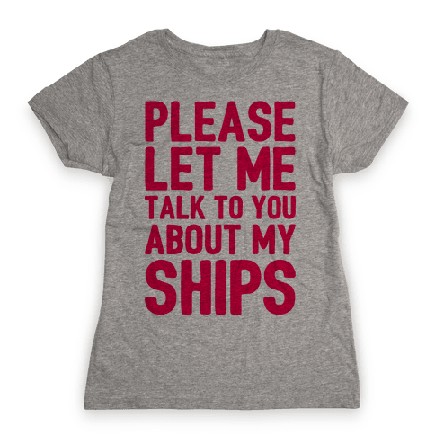Please Let Me Talk To You About My Ships Womens T-Shirt