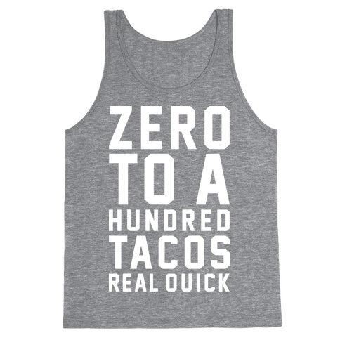 Zero To A Hundred Tacos Real Quick Tank Top