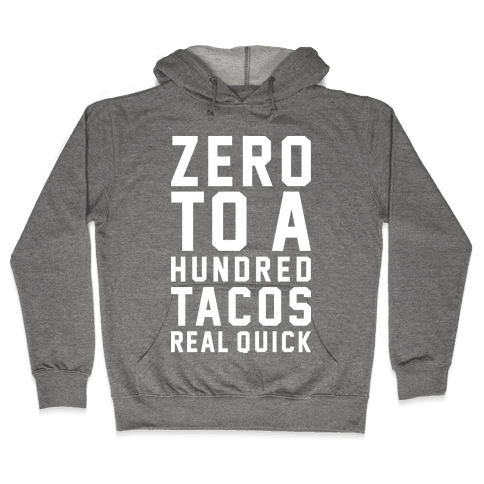 Zero To A Hundred Tacos Real Quick Hooded Sweatshirt