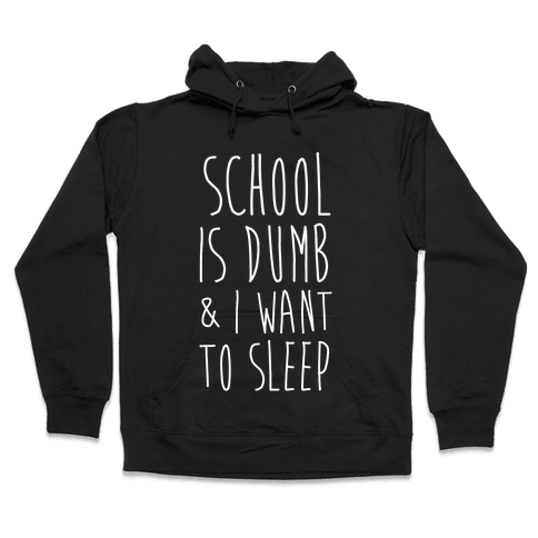 School is Dumb Hooded Sweatshirt