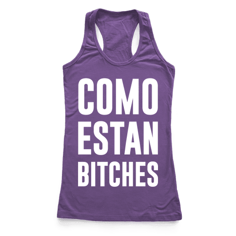 Como Estan Bitches Racerback Tank Top