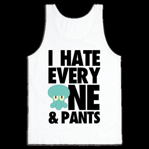 I Hate Everyone & Pants (squid) Tank Top