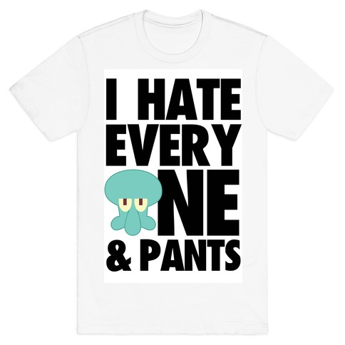 I Hate Everyone & Pants (squid) Mens T-Shirt
