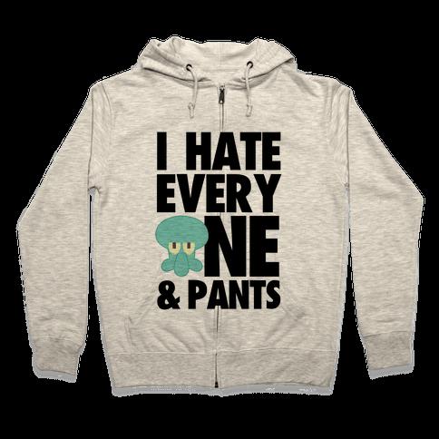 I Hate Everyone & Pants (squid) Zip Hoodie