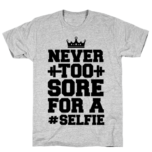 Never Too Sore For a Selfie Mens T-Shirt