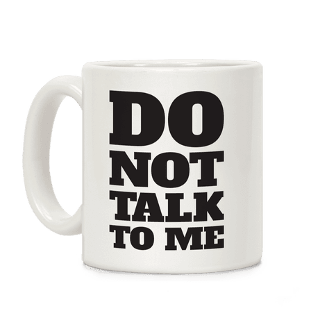 Do Not Talk To Me Coffee Mug