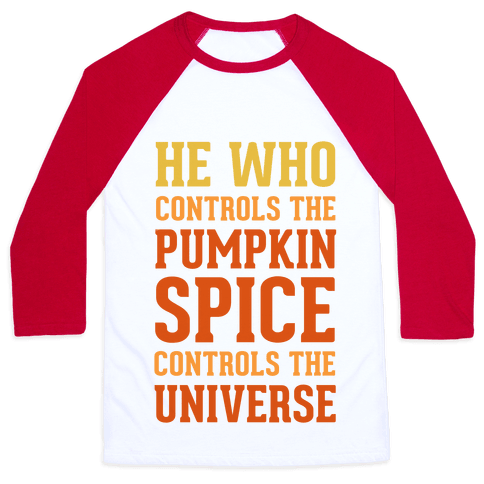 He Who Controls The Pumpkin Spice Controls The Universe Baseball Tee