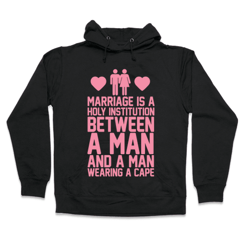 Marriage Is A Holy Institution Between A Man And A Man Wearing A Cape Hooded Sweatshirt