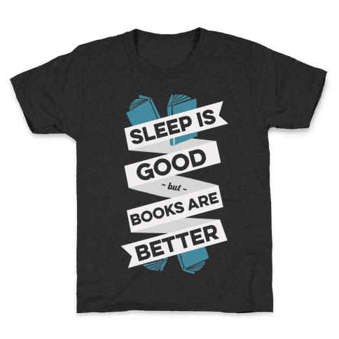 Sleep Is Good But Books Are Better Kids T-Shirt