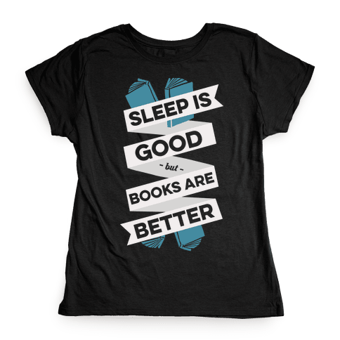 Sleep Is Good But Books Are Better Womens T-Shirt