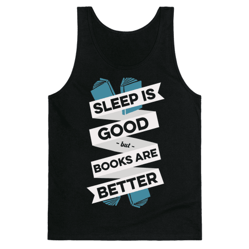 Sleep Is Good But Books Are Better Tank Top