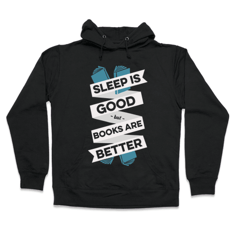 Sleep Is Good But Books Are Better Hooded Sweatshirt
