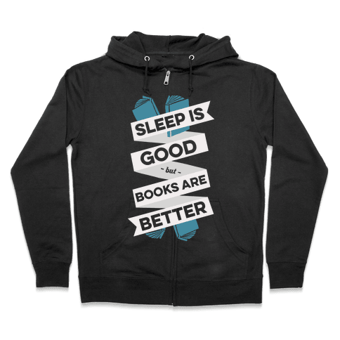 Sleep Is Good But Books Are Better Zip Hoodie