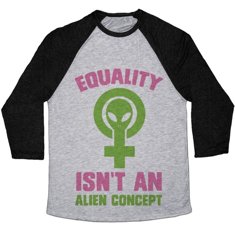 Equality Isn't An Alien Concept Baseball Tee