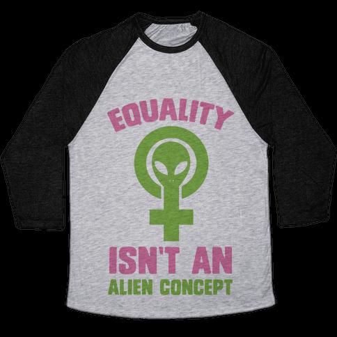 Equality Isn't An Alien Concept Baseball Tee
