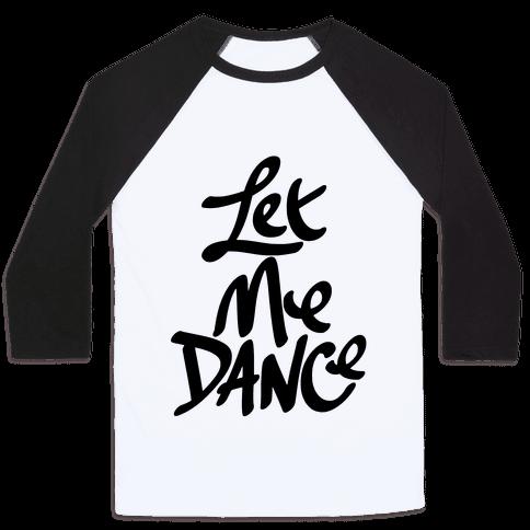 Let Me Dance Baseball Tee