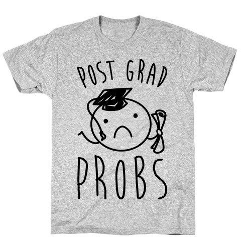 Post Grad Probs T-Shirt