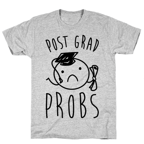 Post Grad Probs Mens T-Shirt