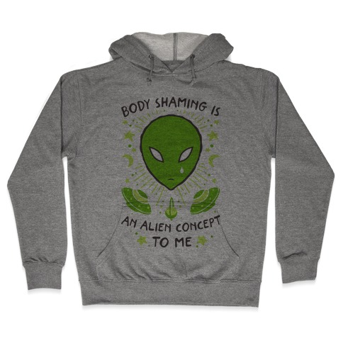 Body Shaming Is An Alien Concept Hooded Sweatshirt