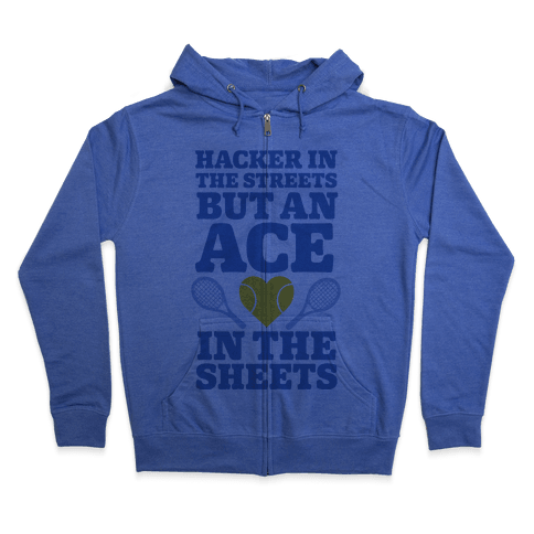 Hacker In The Streets But An Ace In The Sheets Zip Hoodie