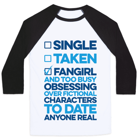 Single, Taken, Fangirl Baseball Tee