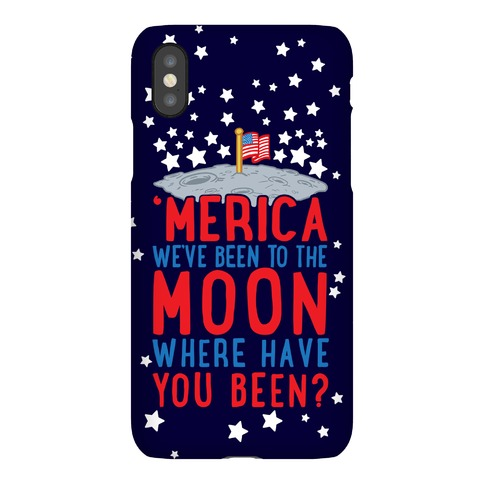 'Merica We've Been To The Moon Where Have You Been? Phone Case