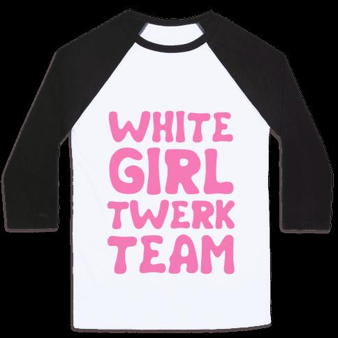 White Girl Twerk Team Baseball Tee
