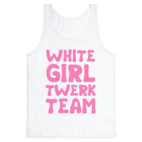 White Girl Twerk Team Tank Top