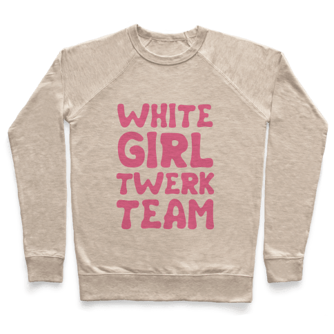 White Girl Twerk Team Pullover