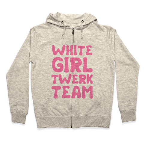 White Girl Twerk Team Zip Hoodie