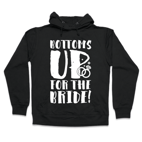 Bottoms Up For The Bride Hooded Sweatshirt