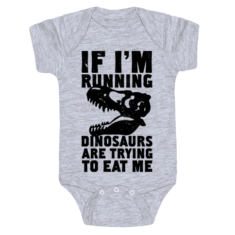 If I'm Running Dinosaurs Are Trying To Eat Me Baby Onesy