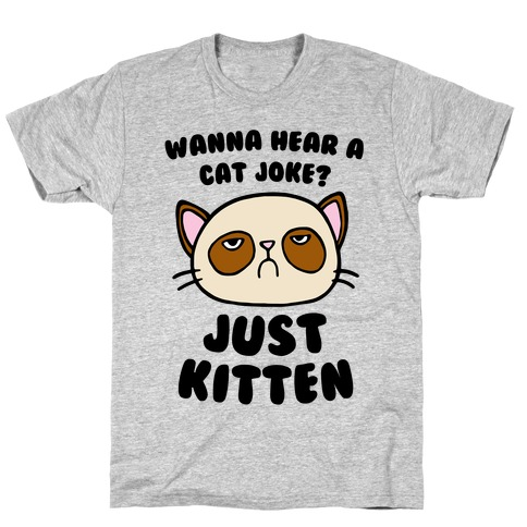 Wanna Hear A Cat Joke? Just Kitten Mens T-Shirt