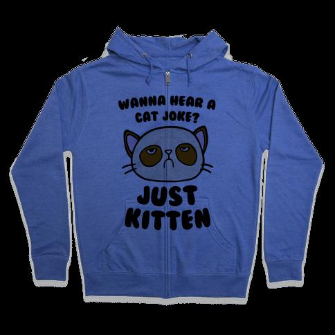 Wanna Hear A Cat Joke? Just Kitten Zip Hoodie