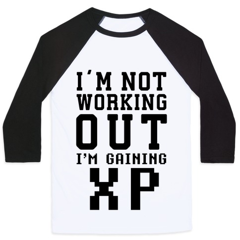I'm Not Working Out I'm Gaining XP Baseball Tee