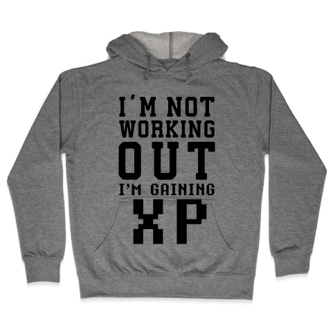 I'm Not Working Out I'm Gaining XP Hooded Sweatshirt