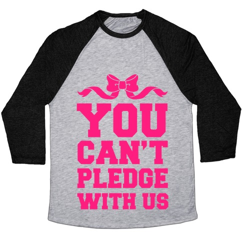 You Can't Pledge With Us Baseball Tee