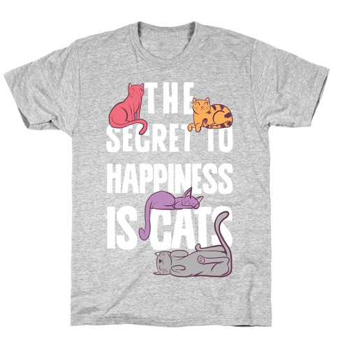 The Secret To Happiness Is Cats T-Shirt