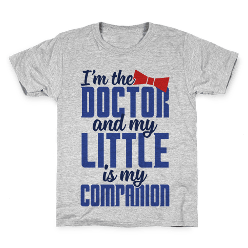 I'm The Doctor And My Little Is My Companion Kids T-Shirt