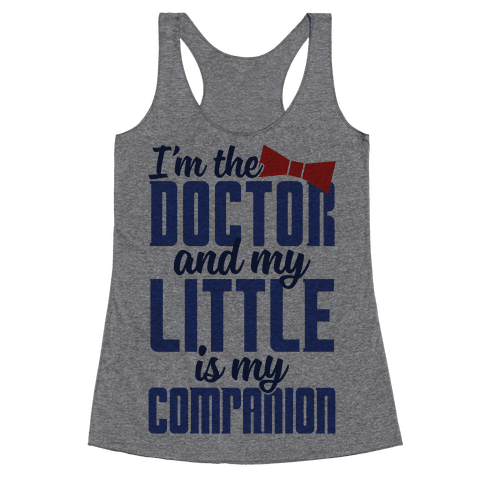 I'm The Doctor And My Little Is My Companion Racerback Tank Top