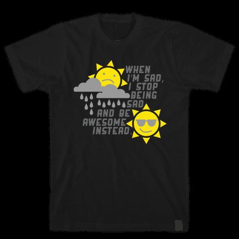 Stop Being Sad. Mens T-Shirt