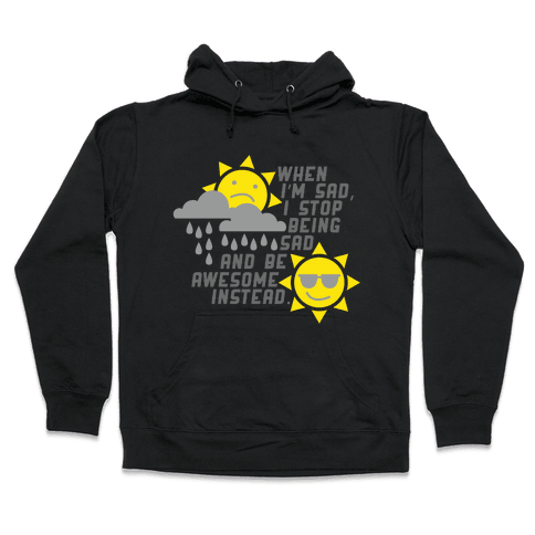 Stop Being Sad. Hooded Sweatshirt