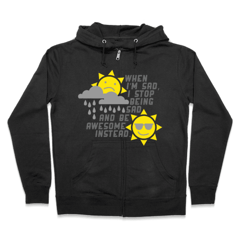 Stop Being Sad. Zip Hoodie